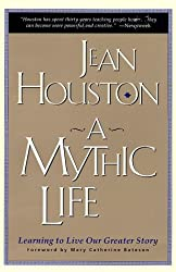 A Mythic Life: Learning to Live our Greater Story by Jean Houston (1996-10-11)