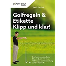 Golfregeln & Etikette: Klipp und klar!: Das leicht verständliche Standardwerk mit über 100 Fragen zur Vorbereitung auf die Platzreife