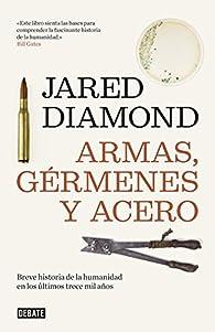 Armas, gérmenes y acero: Breve historia de la humanidad en los últimos trece mil años par Jared Diamond