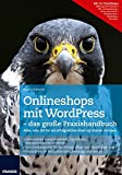 Onlineshops mit WordPress - das große Praxishandbuch: Alles, was Sie fur ein erfolgreiches Start-up wissen mussen