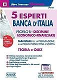 5 Esperti Banca D'italia. Profilo B. Discipline Economico-Finanziarie. Manuale Per La Preparazione Alla Prova Preselettiva E Scritta. Teoria E Quiz. Con Espansioni Online. Con Software Di Simulaz