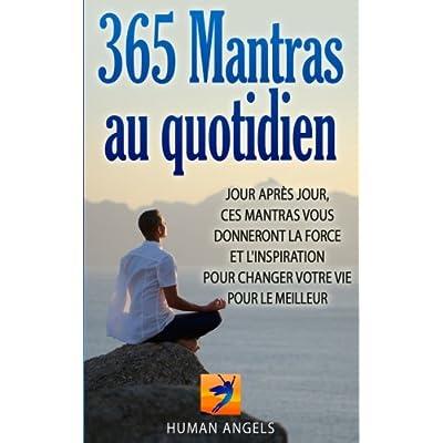365 Mantras au quotidien: Jour après jour, ces mantras vous donneront la force et l'inspiration pour changer votre vie pour le meilleur