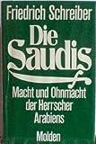 Die Saudis: Macht und Ohnmacht der Herrscher Arabiens - Friedrich Schreiber