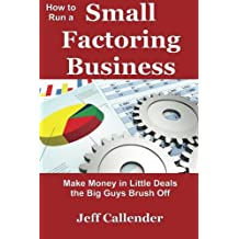 How to Run a Small Factoring Business: Make Money in Little Deals the Big Guys Brush Off: Volume 3