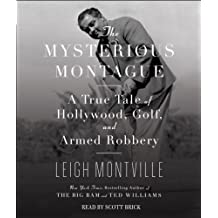 The Mysterious Montague: A True Tale of Hollywood, Golf, and Armed Robbery by Leigh Montville (2008-05-06)