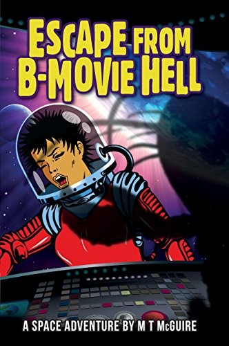 Escape From B-Movie Hell (First contact in films was never like this...) by M T McGuire
