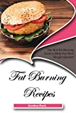 Fat Burning Recipes: The Best Fat-Burning Foods to Help You Shed Weight Quickly!