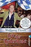Lob der Lederhose: Wie man lernt, den Bayern zu lieben (fast so wie er sich selbst) (German Edition)
