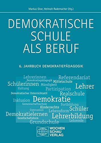 Demokratische Schule als Beruf: 6. Jahrbuch Demokratiepädagogik (Demokratische Schulen)