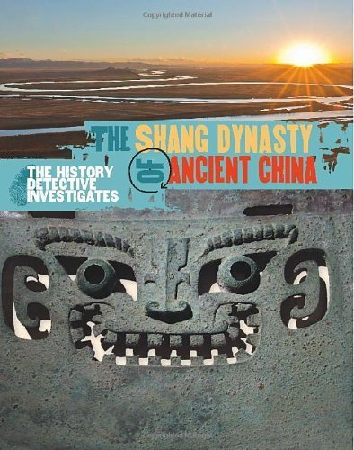 The History Detective Investigates: The Shang Dynasty of Ancient China by Barker, Geoffrey (2014) Hardcover