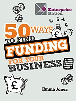 50 Ways To Find Funding For Your Business by [Jones, Emma]