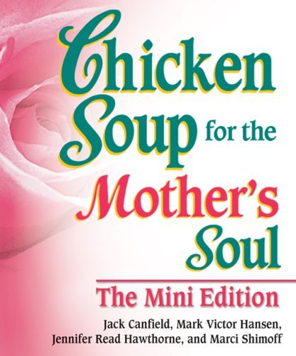 Chicken Soup for the Mother's Soul The Mini Edition (Chicken Soup for the Soul) by Jack Canfield (2007-10-15)
