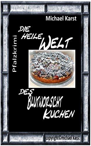 Die heile Welt des Blutworschtkuchen (German Edition) por Michael Karst
