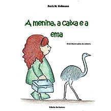 A menina, a caixa e a ema (As meninas, os bichos e as coisas Livro 4) (Portuguese Edition)