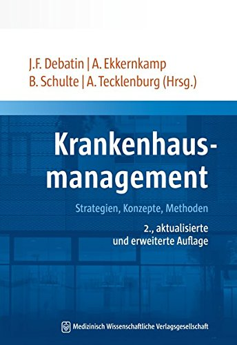 Krankenhausmanagement: Strategien, Konzepte, Methoden 2., aktualisierte und erweiterte Auflage