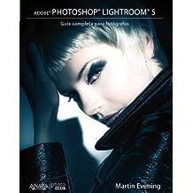 Adobe Photoshop Lightroom 5. Guía Completa Para Fotógrafos (Photoclub)