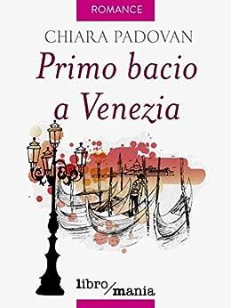 Primo bacio a Venezia di [Padovan, Chiara]