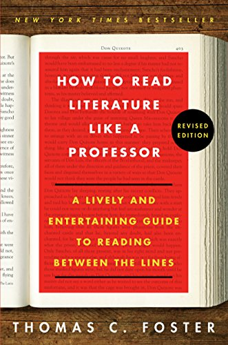 How to Read Literature Like a Professor: A Lively and Entertaining Guide to Reading Between the Lines por Thomas C Foster