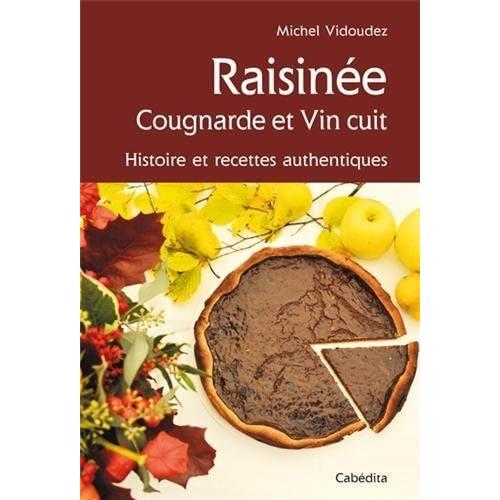 Vin cuit, raisiné et autre cougnarde : histoire et recettes authentiques. de Michel Vidoudez (6 mai 2004) Broché