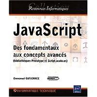 JavaScript - Des fondamentaux aux concepts avancés (bibliothèques Prototype et Script.aculo.us)