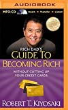 Rich Dad's Guide to Becoming Rich Without Cutting Up Your Credit Cards: Turn Bad Debt Into Good Debt (Rich Dad's (Audio)) by Robert T. Kiyosaki (2014-05-27)