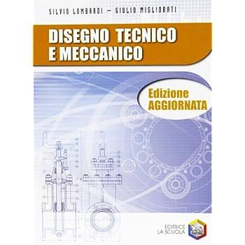 Disegno Tecnico E Meccanico. Per Le Scuole Superiori