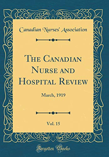 The Canadian Nurse and Hospital Review, Vol. 15: March, 1919 (Classic Reprint)