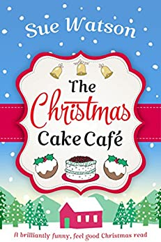 The Christmas Cake Cafe: A brilliantly funny feel good Christmas read by [Watson, Sue]