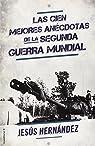 Las Cien Mejores Anécdotas De La II Guerra Mundial ) par Hernández