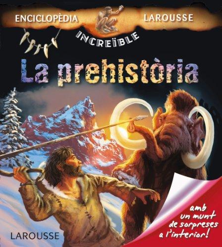 La prehistòria (Larousse - Infantil / Juvenil - Catalán - A Partir De 5/6 Años - Enciclopèdia Increïble 5 Anys) por Larousse Editorial