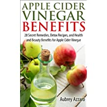 Apple Cider Vinegar Benefits - 28 Secret Remedies, Detox Recipes, and Health and Beauty Benefits for Apple Cider Vinegar (The Apple Cider Vinegar Handbook: ... and Remedies Book 1) (English Edition)