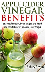 Apple Cider Vinegar Benefits - 28 Secret Remedies, Detox Recipes, and Health and Beauty Benefits for Apple Cider Vinegar (The Apple Cider Vinegar Handbook: 28 Benefits, Cures, and Remedies Book 1)