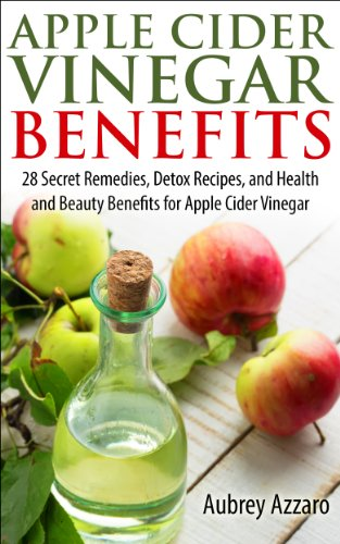 Apple Cider Vinegar Benefits - 28 Secret Remedies, Detox Recipes, and Health and Beauty Benefits for Apple Cider Vinegar (The Apple Cider Vinegar Handbook: 28 Benefits, Cures, and Remedies Book 1) book cover