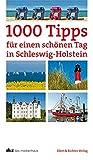 1000 Tipps für einen schönen Tag in Schleswig-Holstein - Schleswig-Holsteinischer Zeitungsverlag (Hg)
