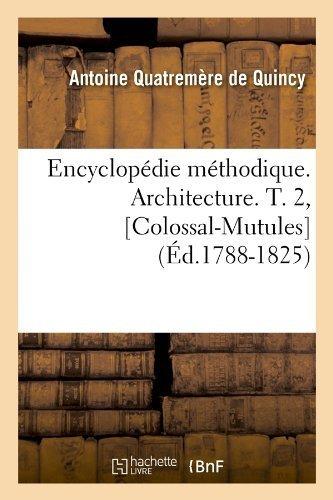 Encyclopedie Methodique. Architecture. T. 2, [Colossal-Mutules] (Ed.1788-1825) by De Quincy, Antoine Quatremere (2012) Paperback
