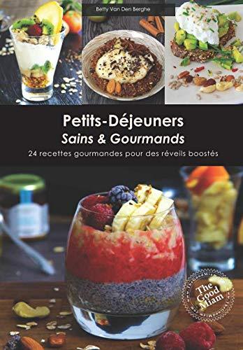 Petits déjeuners Sains & Gourmands: 24 recettes gourmandes pour des réveils boostés par Betty Van Den Berghe