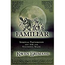 The Witch's Familiar: Spiritual Partnership for Successful Magic by Raven Grimassi (2003-07-08)