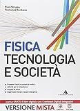 Fisica. Tecnologia e società. Vol. unico. Per le Scuole superiori. Con e-book. Con espansione online