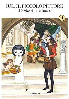 L'arrivo di Iul a Roma: Iul, il piccolo pittore di [Zef]