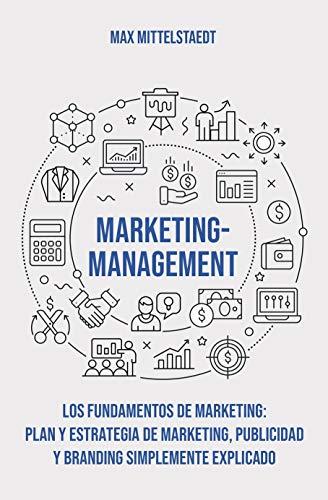 Marketing Management - Los Fundamentos de Marketing: Plan y Estrategia de Marketing, Publicidad y Branding simplemente explicado de [Mittelstaedt, Max]
