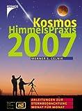 Kosmos Himmelspraxis 2007: Anleitungen zur Sternbeobachtung Monat für Monat - Werner E. Celnik