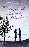 Mein Himmel in deinen Händen von Amy Harmon