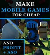 Make Mobile Games For Cheap And Profit + App Store Optimization (English Edition)