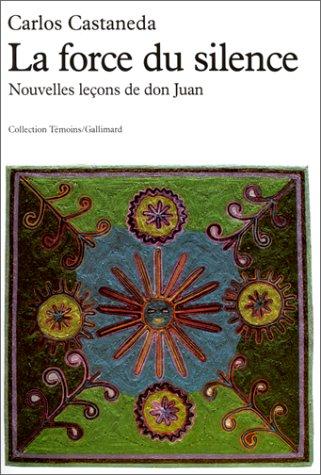 La forc du silence. Nouvelles leçons de don Juan par Carlos Castaneda