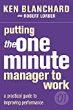 Putting the One Minute Manager to Work (The One Minute Manager)