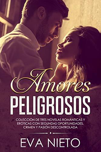 Amores Peligrosos: Colección de Tres Novelas Románticas y Eróticas con Segundas Oportunidades, Crimen y Pasión Descontrolada