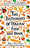 The Dictionary of Italian Food and Drink: An A-to-Z Guide with 2,300 Authentic Definitions and 50 Classic Recipes