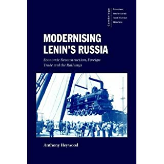 Modernising Lenin's Russia: Economic Reconstruction, Foreign Trade and the Railways: Economic Reconstruction, F Trade and the Railways (Cambridge Russian, Soviet and Post-Soviet Studies, Band 105)