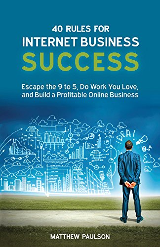 40 Rules for Internet Business Success: Escape the 9 to 5, Do Work You Love, Build a Profitable Online Business and Make Money Online (Internet Business Series) (English Edition) (Escape 9)