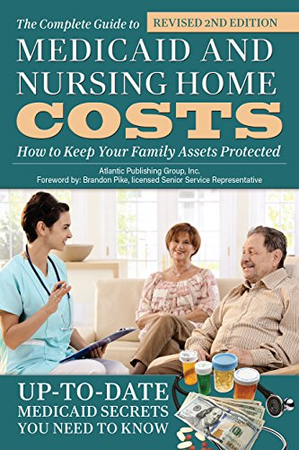 The Complete Guide to Medicaid and Nursing Home Costs: How to Keep Your Family Assets Protected (English Edition)